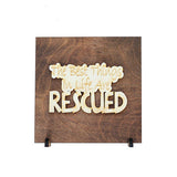 the best things in  life are rescued,sign,wood,home decor,handmade,woodwork