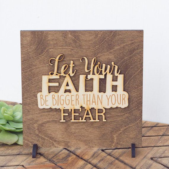 Let Your Faith Be Bigger Than Your Fear,sign,wood,home decor,handmade,woodwork