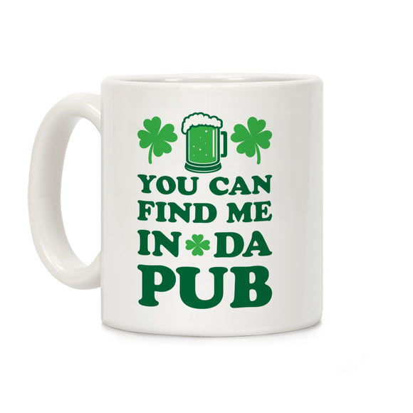 you,can,find,me,in,pub,irish,st.,patricks,day,coffee,mug,cup,ceramic