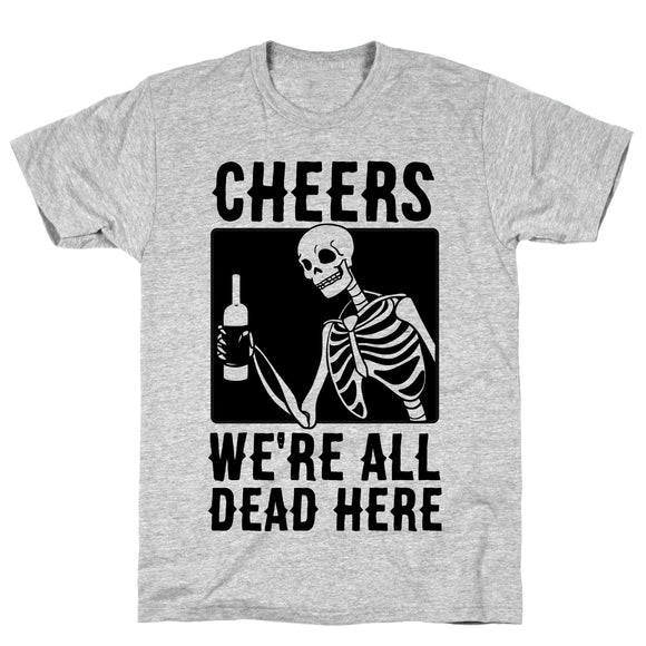 cheers,we're,all,dead,here,tee,shirt,Halloween,t-shirt