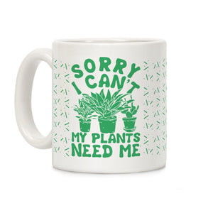 sorry,can't,plants,need,me,coffee,mug,cup,ceramic