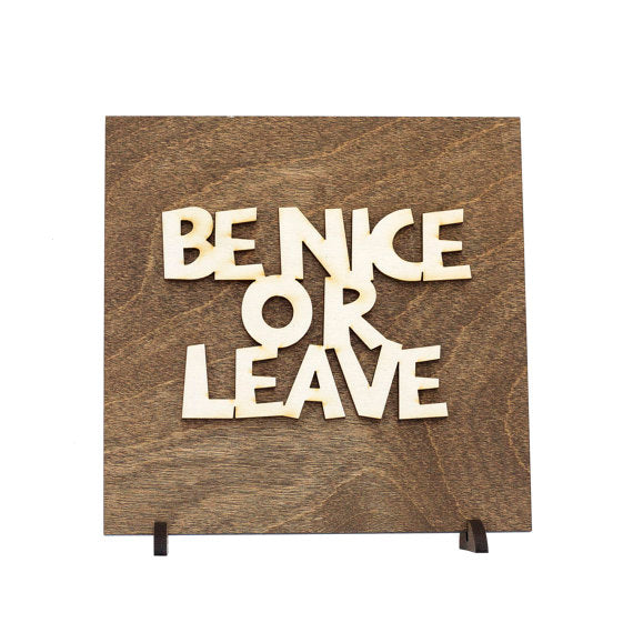 be nice or leave,sign,wood,home decor,handmade,woodwork