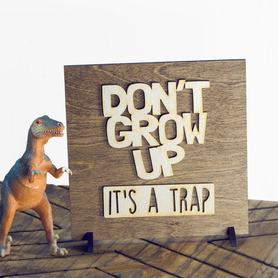 don't grow up it's a trap,,sign,wood,home decor,handmade,woodwork