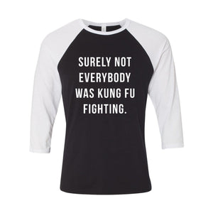 surely,not,everyone,was,kung fu,fighting,raglan,shirt,unisex
