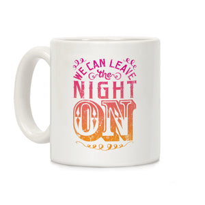 We Can Leave The Night On Ceramic Coffee Mug