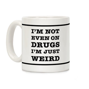 i'm,not,even,drugs,just,weird,coffee,mug,cup,ceramic