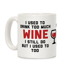used,drink,too,much,wine,still,do,too,coffee,mug,cup,ceramic