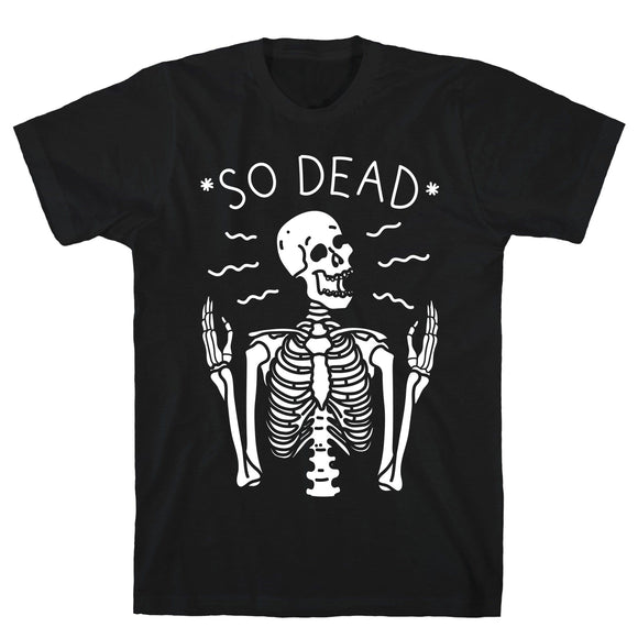 tee,shirt,t-shirt,skeleton,so dead,Halloween