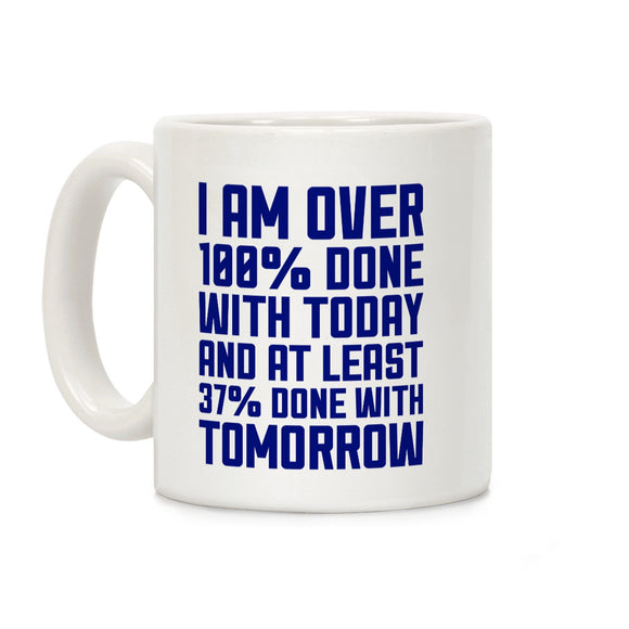 over,100%,done,with,today,coffee,mug,ceramic,cup,tomorrow