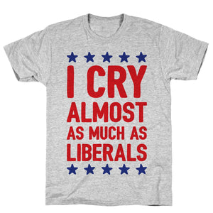 republican,tee,shirt,t-shirt,cry,almost,much,liberals