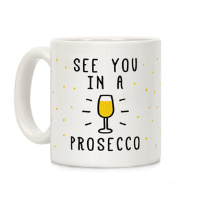 see,you,prosecco,wine,coffee,mug,cup,ceramic