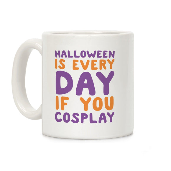 Halloween,coffee,mug,every,day,if,you,cosplay,is