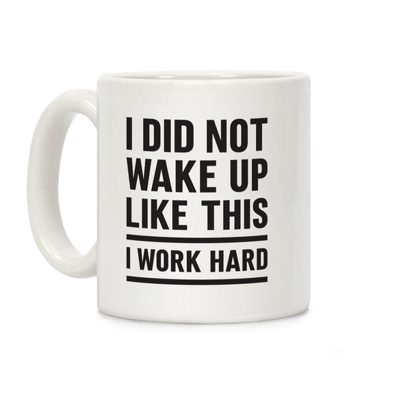 coffee,mug,did,I,not,wake,like,this,work,hard,cup,ceramic