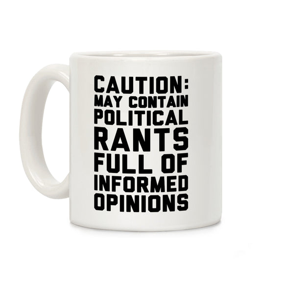 caution,may,contain,political,rants,informed,opinions,coffee,mug,cup,ceramic