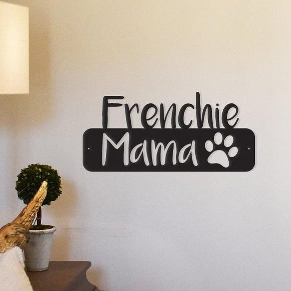 frenchie mama,steel,wall,art,hanging,sign