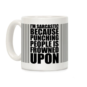 coffee,mug,gift,I'm,sarcastic,punching,people,frowned,upon,lookhuman