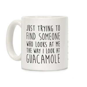 The Way I Look At Guacamole Ceramic Coffee Mug