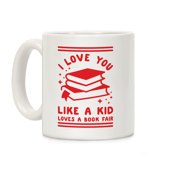 I Love You Like A Kid Loves Book Fair Ceramic Coffee Mug