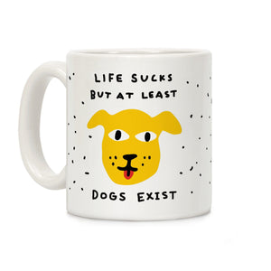 Life Sucks But At Least Dogs Exist Ceramic Coffee Mug
