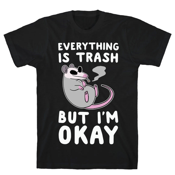tee,shirt,t-shirt,everything,is,trash,but,i'm,ok
