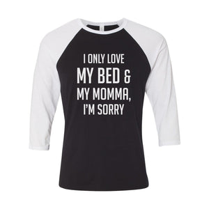 raglan,shirt,only,love,momma,bed,sorry,unisex