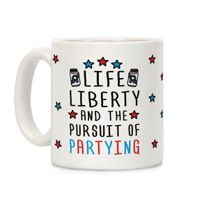 life,liberty,pursuit,partying,coffee,mug,cup