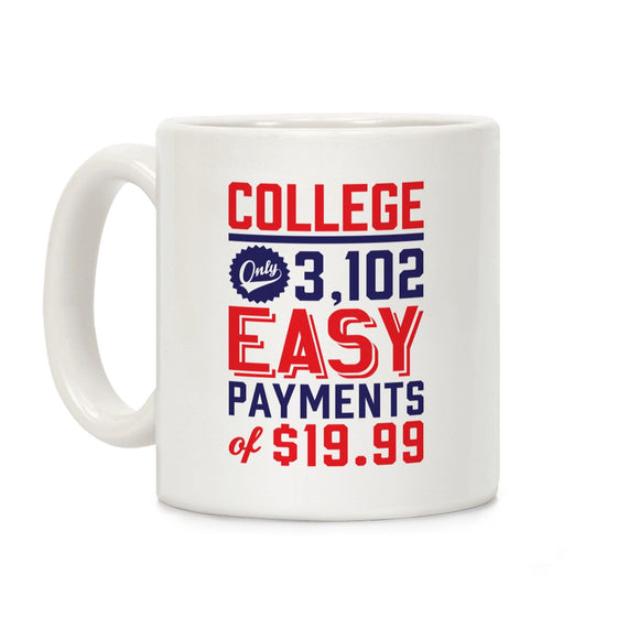 college,only,easy,payments,coffee,mug,ceramic,cup