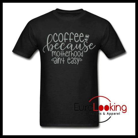 Coffee Because Motherhood Ain't Easy Eure_Looking_Good_Apparel black S