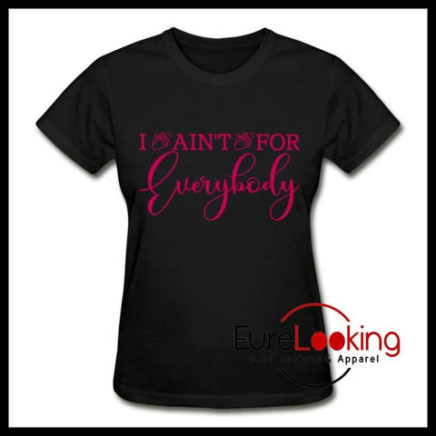 I Ain't For Everybody Eure_Looking_Good_Apparel black S