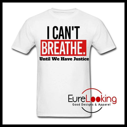 I Can't Breathe Until We Have Justice Eure_Looking_Good_Apparel white S