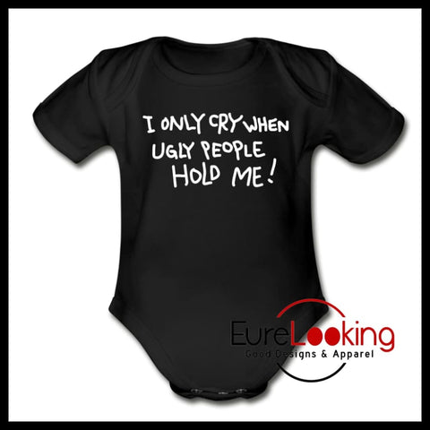 I cry when ugly people hold me Eure_Looking_Good_Apparel black Newborn