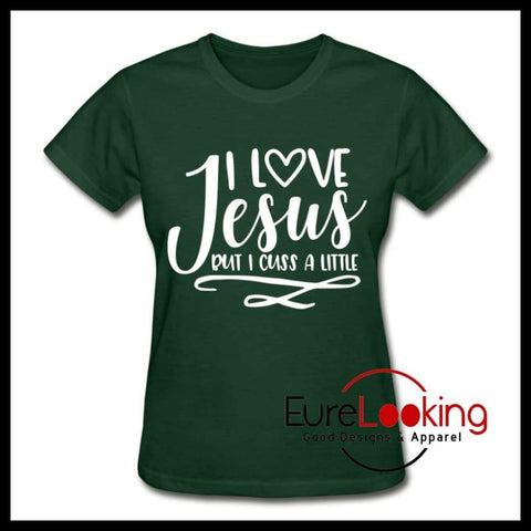 I Love Jesus but I Cuss a Little ladies t-shirt | Women t-Shirts Eure_Looking_Good_Apparel forest green S