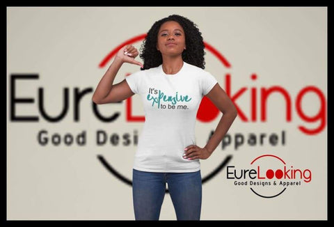 It's Expensive To Be Me! Eure_Looking_Good_Apparel