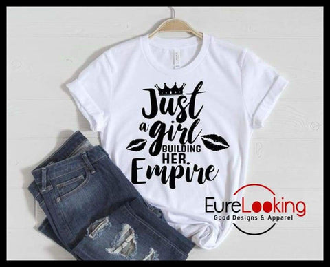 Just a Girl Building an Empire T-Shirt Eure_Looking_Good_Apparel
