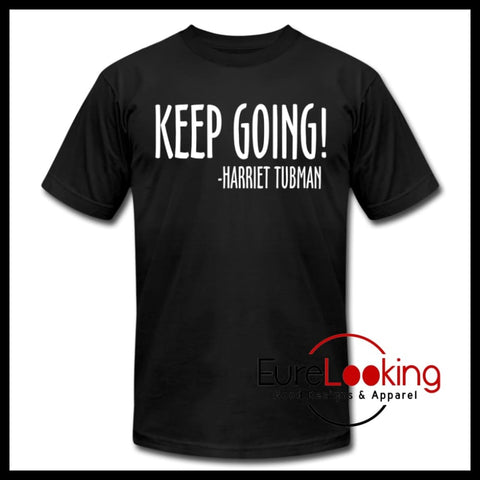 Keep Going!- Harriet Tubman Eure_Looking_Good_Apparel black S