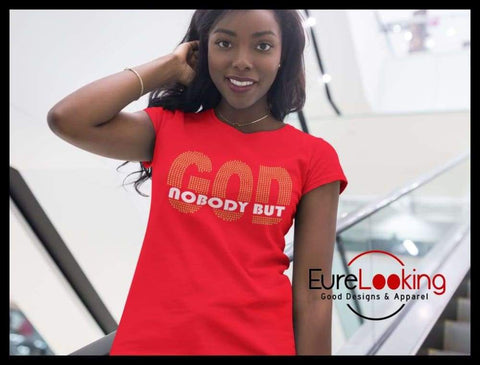 Nobody But God Eure_Looking_Good_Apparel
