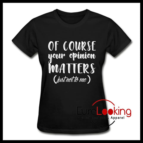 Of Course Your Opinion Matters | women's t-shirt Eure_Looking_Good_Apparel black S