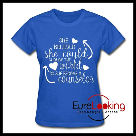 She Believed Change the World - School Counselor | Women t-shirt Eure_Looking_Good_Apparel royal blue S