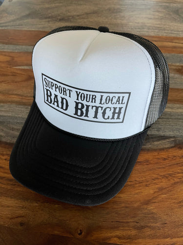 Support Your Local Bad B Foam Trucker Hat