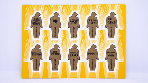 A sticker sheet with 10 two inch tall tiny trumps with the following slogans: Big Bullies Are Small People, thumbs down symbol, Low Life, 72% Lies, I heart Kids in Cages, Lethally Stupid, The Swamp, Fragile Ego, Bigot, Fearful of the Press