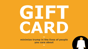 "Gift card graphic with the subtitle, ""minimize trump in the lives of people you care about"""