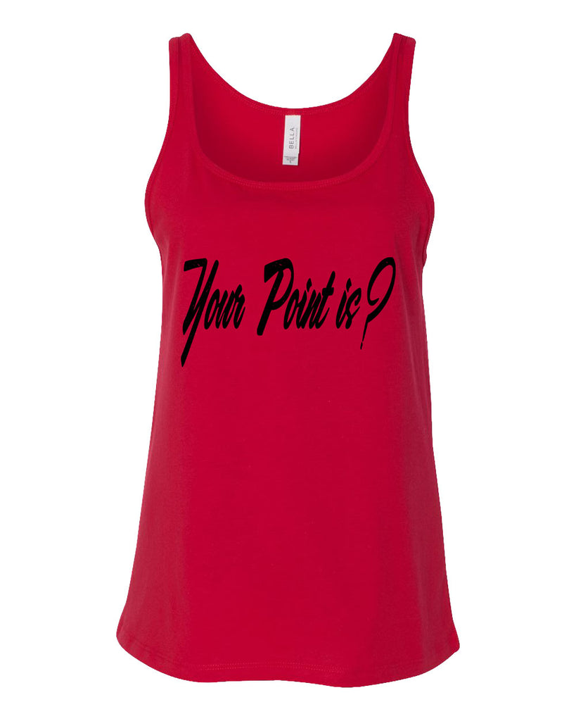 Your Point Is? Women's Tank