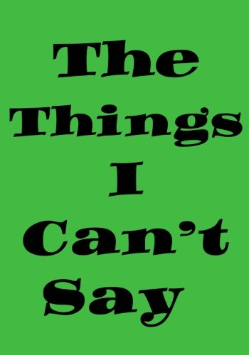 The Things I Can't Say: DOT Grid Blank Journal Diary Notebook Green Cover: 7 x 10 size 100 pages