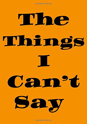 The Things I Can't Say: DOT Grid Blank Journal Diary Notebook Orange Cover: 7 x 10 size 100 pages