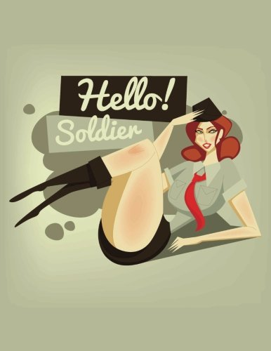 Daily Planner Journal: Hello Soldier Army Military Pinup Girl Retro Pin-up 365 + Days Bullet Journaling Blank Notebook with sections for date, time, notes, lists & doodles! 8.5 x 11 size, 380 pages!