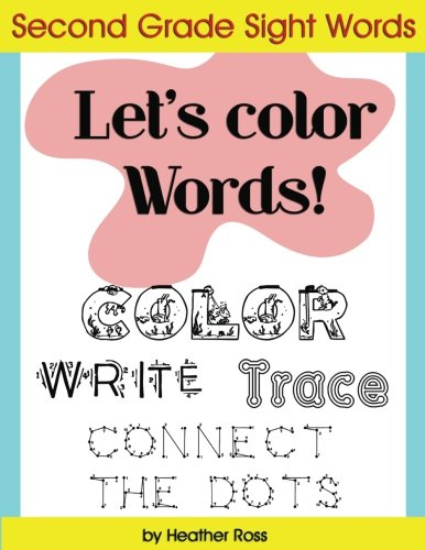 Second Grade Sight Words: Let's Color Words! Trace, write, connect the dots and learn to spell! 8.5 x 11 size, 113 pages!