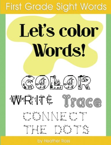 First Grade Sight Words: Let's Color Words! Trace, write, connect the dots and learn to spell! 8.5 x 11 size, 100 pages!