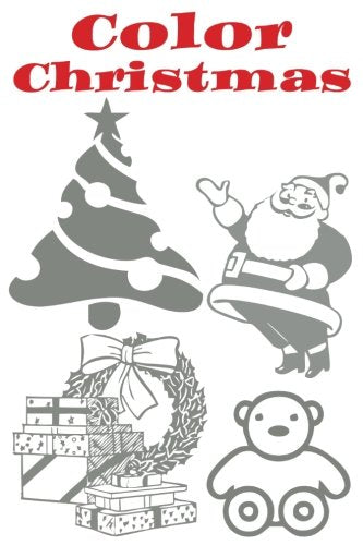 Color Christmas: Holiday Coloring Book with 30 Simple Images, 6 x 9 size, 60 pages, Color The Cover!