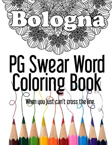 Bologna ~  PG Swear Word Coloring Book: Less Offensive Curse Word Coloring Book Filled with 30 Designs, 8.5 x 11 format