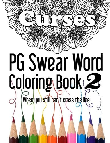 Curses ~ PG Swear Word Coloring Book 2: Even More Less Offensive Curse Words Coloring Book Filled with 30 New Designs, 8.5 x 11 format!